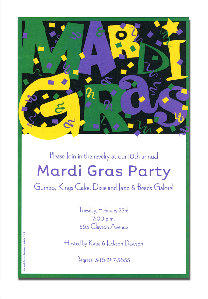 "Parti Gras - ""Mardi Gras"" is printed in funky green, purple, and yellow letters across the top of this invitation.  Colorful confetti is flying all around with a green border and a white space for your personalized text. A trendy Mardi Gras invitation design printed only on premium fine quality 80 lb. card stock. Available either blank or personalized. Includes white envelope."