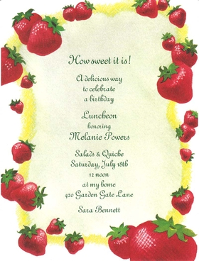 This invitation is designed on a white card stock with bright and bold strawberries that are flowing around the edge of the card with a yellow edging that creates a fun look for a luncheon or springtime event.  Includes white envelope.