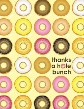 "Donut Crazy Note Card - This colorful note card design is decorated with tons of donuts with all different flavors of icing and sprinkles! The words ""thanks a hole bunch""  can be personalized with one line of text such as a name. The inside is left blank for your personal message. Includes white envelope."