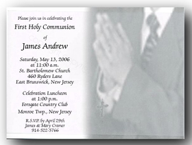 This Communion Card is sure to make your childs first Holy Communion memorable.  The card is made of a gray and white design with a child standing in prayer for his special event.  Wearing a dark suit and with his hands together together in prayer, holding a rosary.  Your personalization is printed on a delicate vellum overlay that is carefully assembled and printed in a black print that is the perfect accent for this one of a kind invitation.  <b>If ordering a sample, this will be mailed with &quot;Sample&quot; text only. we do not customize sample orders.</b><br>